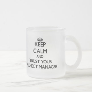 Keep Calm and Trust Your Project Manager Coffee Mugs