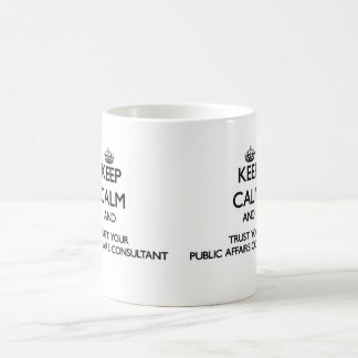 Keep Calm and Trust Your Public Affairs Consultant Basic White Mug