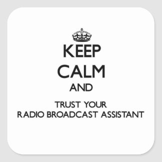 Keep Calm and Trust Your Radio Broadcast Assistant Square Sticker