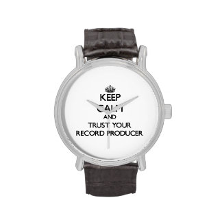 Keep Calm and Trust Your Record Producer Watches