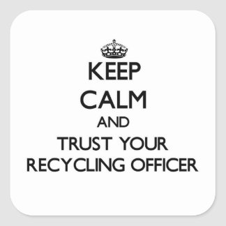 Keep Calm and Trust Your Recycling Officer Square Sticker