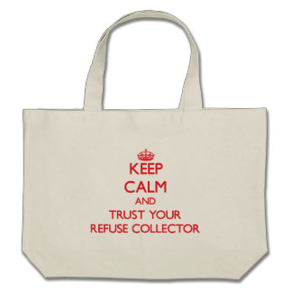 Keep Calm and trust your Refuse Collector Tote Bags