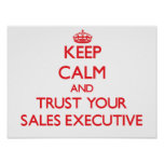 Keep Calm and Trust Your Sales Executive Print