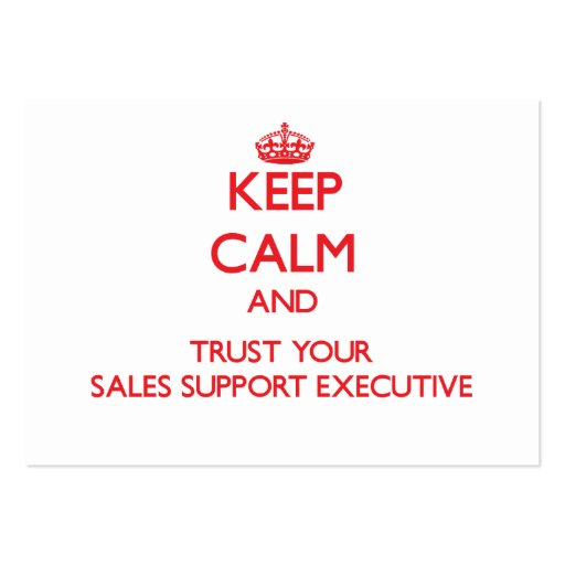 Keep Calm and Trust Your Sales Support Executive Business Card Templates