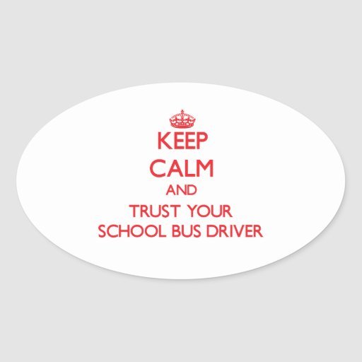 Keep Calm and Trust Your School Bus Driver Stickers