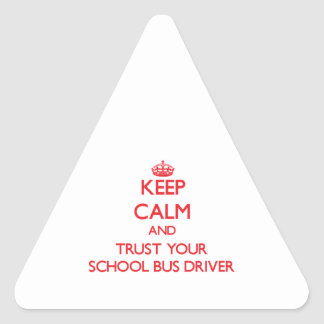 Keep Calm and Trust Your School Bus Driver Triangle Sticker