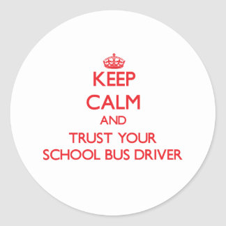 Keep Calm and Trust Your School Bus Driver Sticker