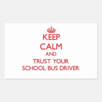 Keep Calm and Trust Your School Bus Driver Rectangular Sticker