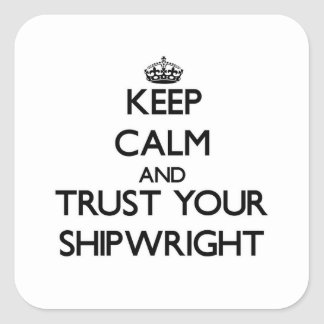 Keep Calm and Trust Your Shipwright Square Sticker