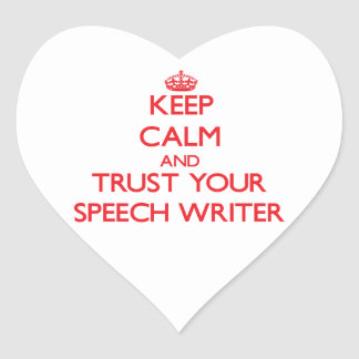 Keep Calm and Trust Your Speech Writer Heart Stickers
