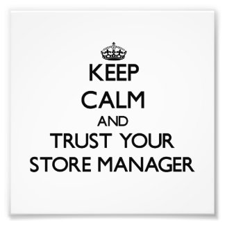 Keep Calm and Trust Your Store Manager Photo Print