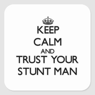 Keep Calm and Trust Your Stunt Man Square Sticker