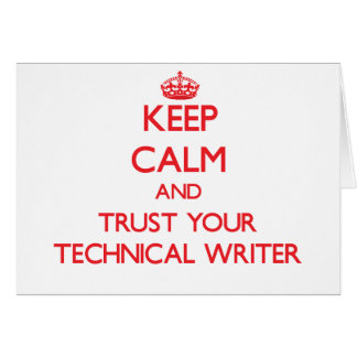 Keep Calm and trust your Technical Writer Greeting Card