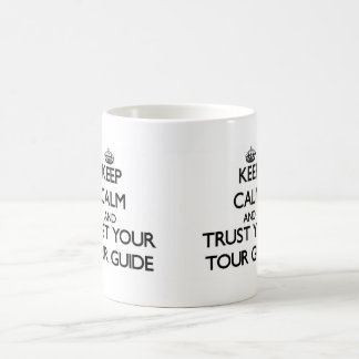Keep Calm and Trust Your Tour Guide Classic White Coffee Mug