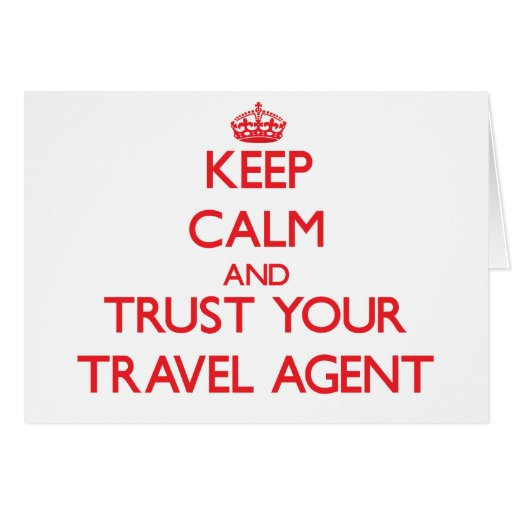 Keep Calm and trust your Travel Agent Greeting Cards