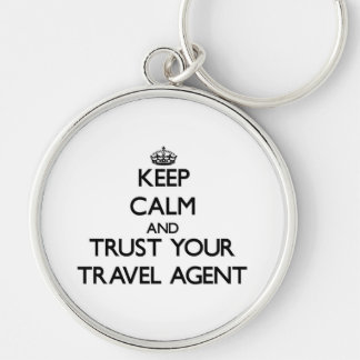 Keep Calm and Trust Your Travel Agent Silver-Colored Round Key Ring