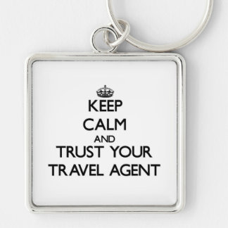 Keep Calm and Trust Your Travel Agent Silver-Colored Square Key Ring
