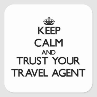 Keep Calm and Trust Your Travel Agent Square Sticker