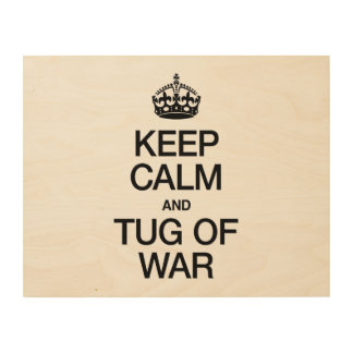 KEEP CALM AND TUG OF WAR WOOD CANVASES