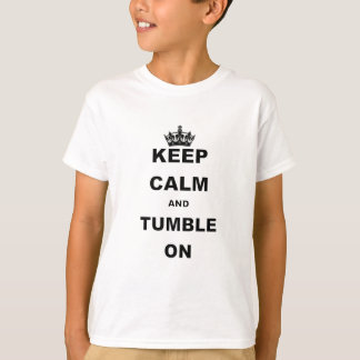 KEEP CALM AND TUMBLE ON.png Tees