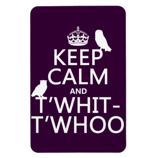 Keep Calm and T'Whit-T'Whoo (owls) (any color) Rectangle Magnets