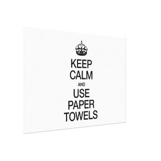 KEEP CALM AND USE PAPER TOWELS GALLERY WRAPPED CANVAS
