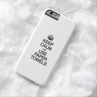KEEP CALM AND USE PAPER TOWELS iPhone 6 CASE