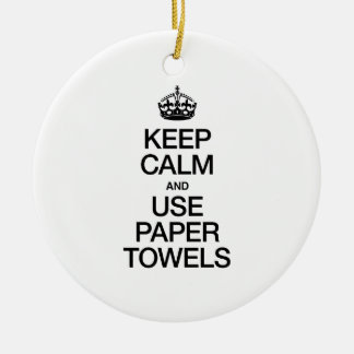 KEEP CALM AND USE PAPER TOWELS CHRISTMAS ORNAMENTS