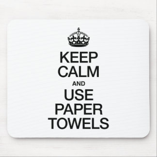 KEEP CALM AND USE PAPER TOWELS MOUSEPADS