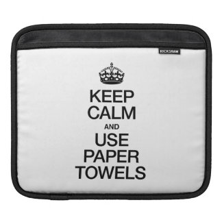 KEEP CALM AND USE PAPER TOWELS SLEEVE FOR iPads