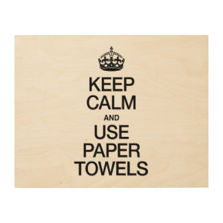KEEP CALM AND USE PAPER TOWELS WOOD PRINT