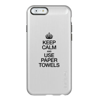 KEEP CALM AND USE PAPER TOWELS INCIPIO FEATHER® SHINE iPhone 6 CASE
