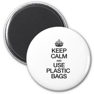 KEEP CALM AND USE PLASTIC BAGS MAGNET