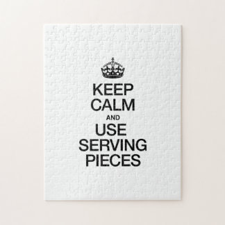 KEEP CALM AND USE SERVING PIECES PUZZLES