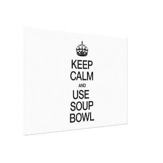 KEEP CALM AND USE SOUP BOWL GALLERY WRAP CANVAS