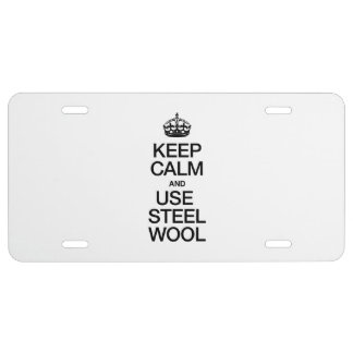 KEEP CALM AND USE STEEL WOOL LICENSE PLATE
