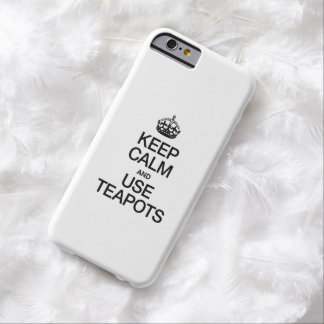 KEEP CALM AND USE TEAPOTS BARELY THERE iPhone 6 CASE