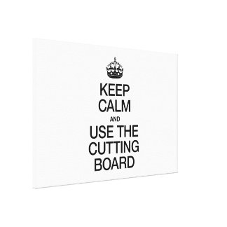 KEEP CALM AND USE THE CUTTING BOARD STRETCHED CANVAS PRINT