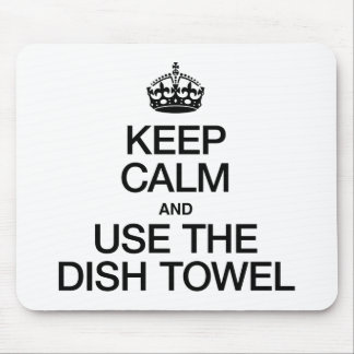 KEEP CALM AND USE THE DISH TOWEL MOUSE PAD
