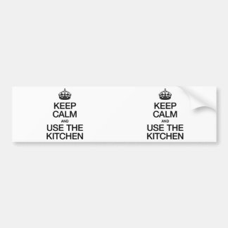 KEEP CALM AND USE THE KITCHEN BUMPER STICKERS