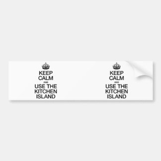 KEEP CALM AND USE THE KITCHEN ISLAND BUMPER STICKERS