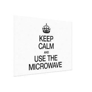 KEEP CALM AND USE THE MICROWAVE STRETCHED CANVAS PRINTS