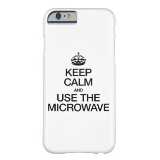 KEEP CALM AND USE THE MICROWAVE BARELY THERE iPhone 6 CASE