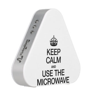 KEEP CALM AND USE THE MICROWAVE SPEAKER