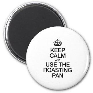 KEEP CALM AND USE THE ROASTING PAN FRIDGE MAGNETS