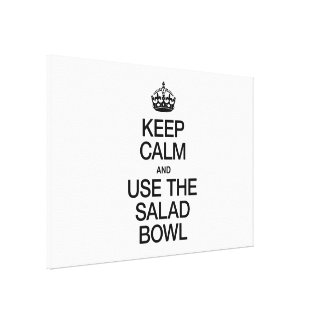KEEP CALM AND USE THE SALAD BOWL CANVAS PRINTS