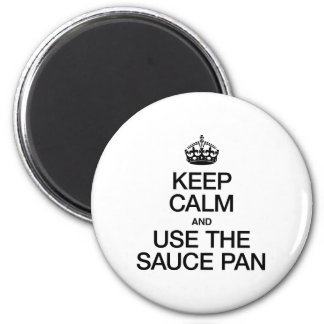 KEEP CALM AND USE THE SAUCE PAN REFRIGERATOR MAGNET