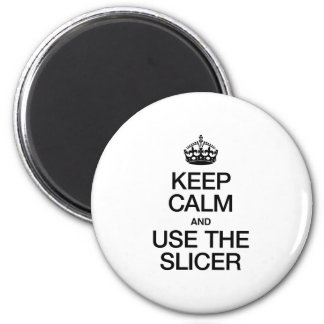 KEEP CALM AND USE THE SLICER FRIDGE MAGNETS