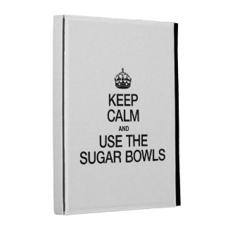 KEEP CALM AND USE THE SUGAR BOWLS iPad CASES