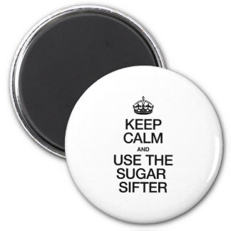 KEEP CALM AND USE THE SUGAR SIFTER FRIDGE MAGNET